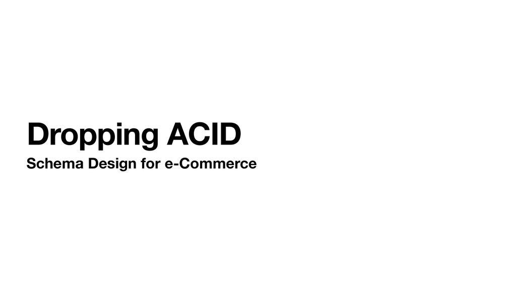 Dropping ACID Schema Design for e-Commerce