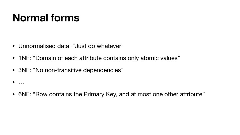 """Normal forms • Unnormalised data: """"Just do what..."""