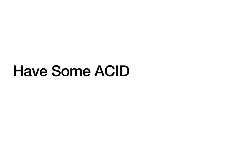 Have Some ACID