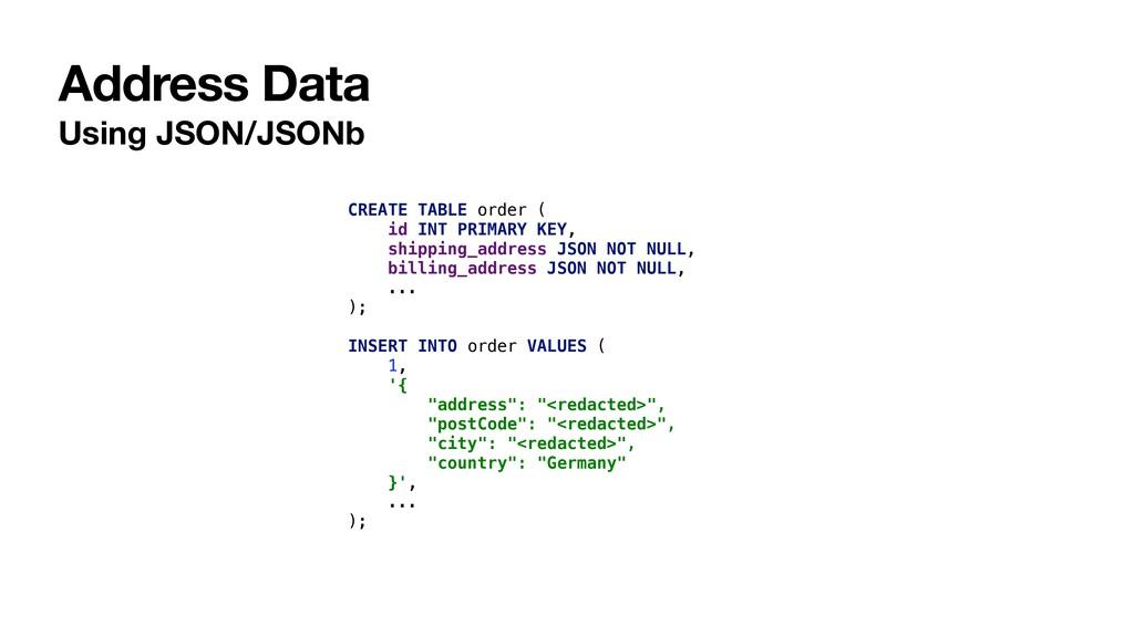 Address Data Using JSON/JSONb CREATE TABLE orde...