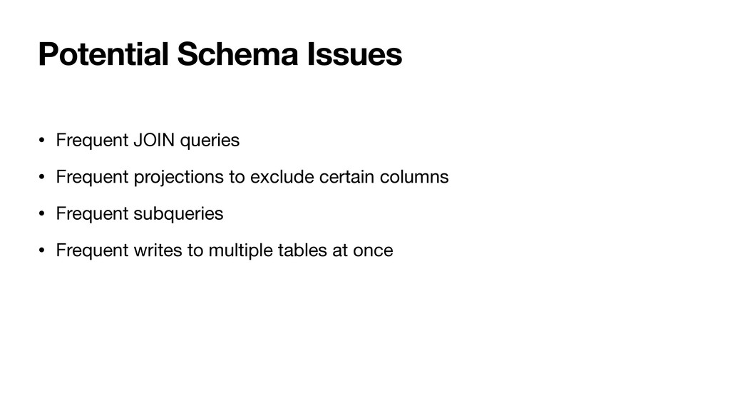 Potential Schema Issues • Frequent JOIN queries...