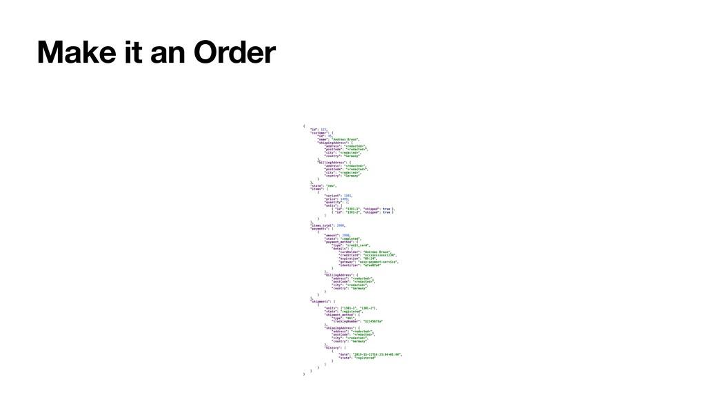 "Make it an Order { ""id"": 123, ""customer"": { ""id..."