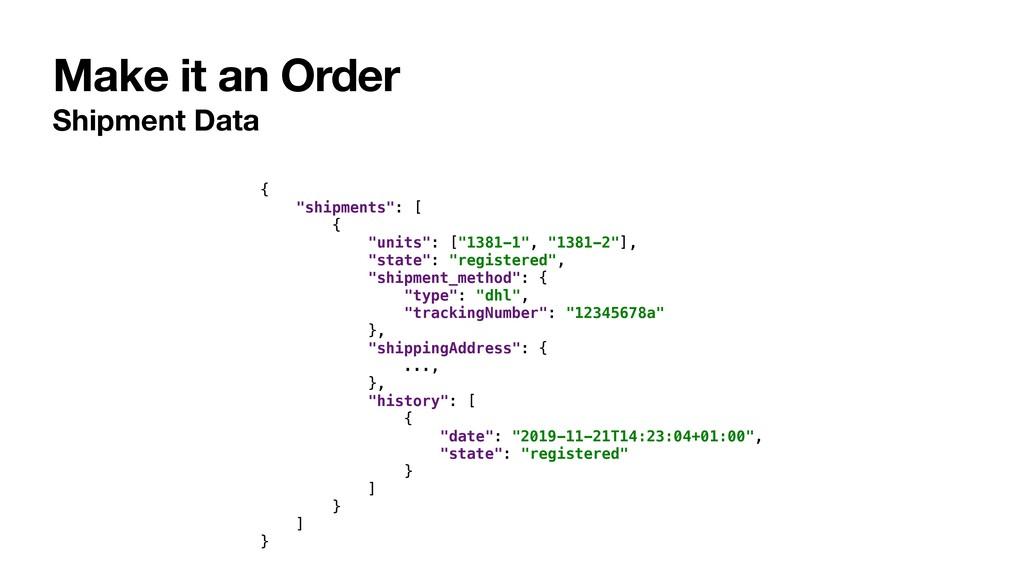 """Make it an Order Shipment Data { """"shipments"""": [..."""