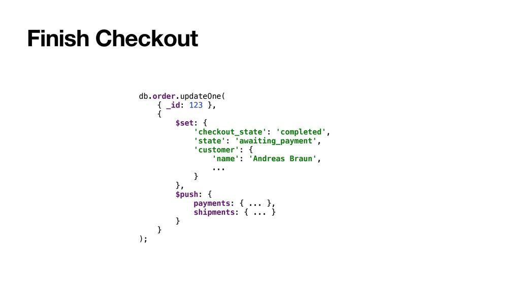 Finish Checkout db.order.updateOne( { _id: 123 ...