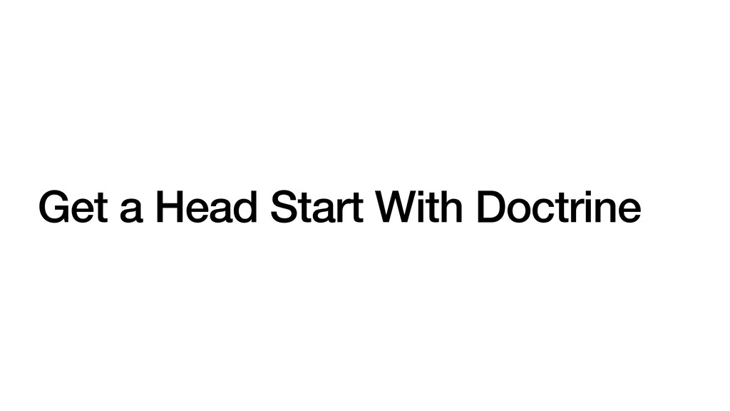 Get a Head Start With Doctrine