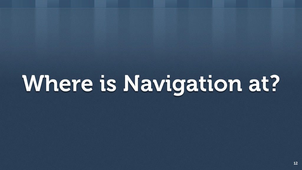 Where is Navigation at? 12