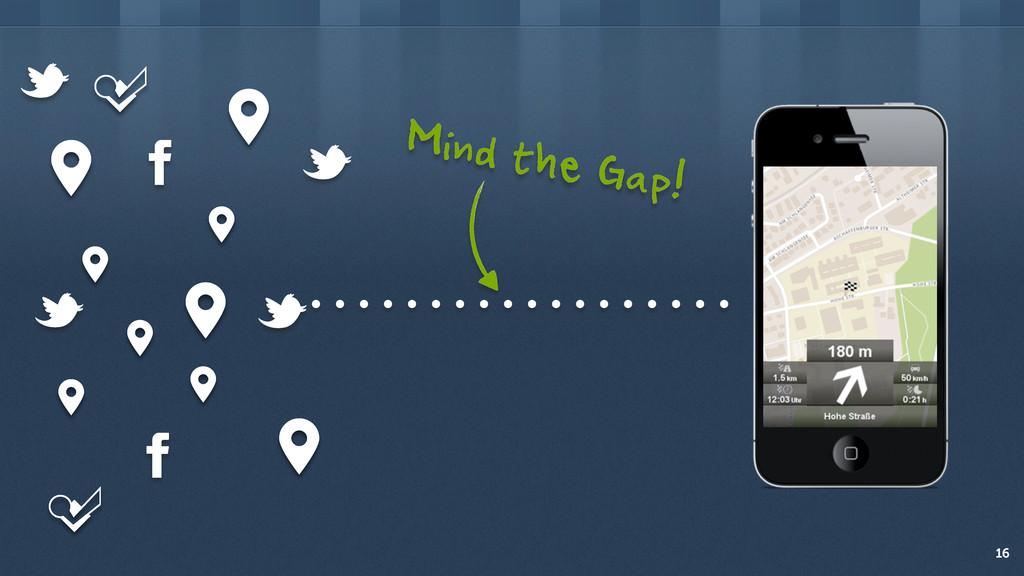 16 Mind the Gap!