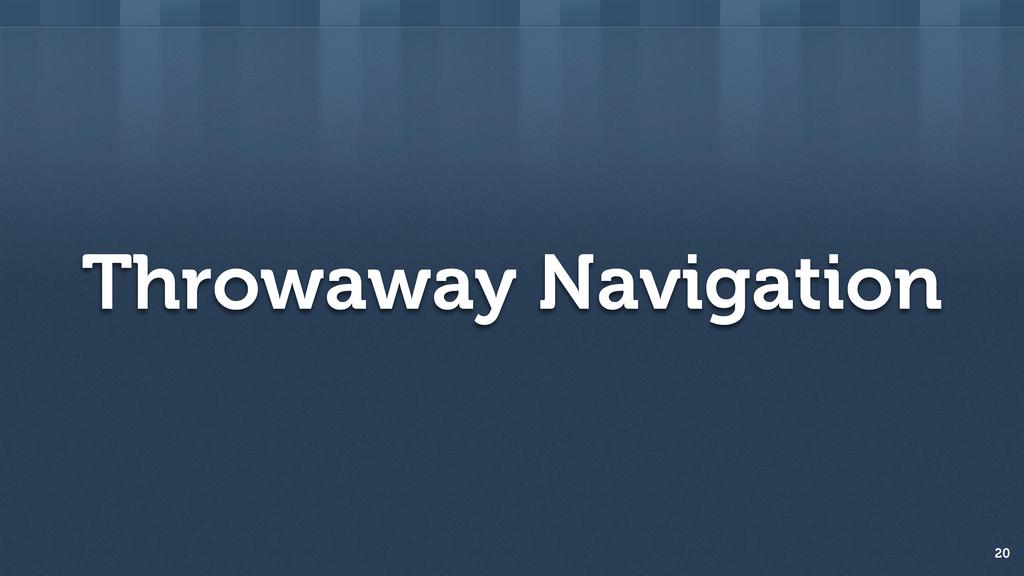 Throwaway Navigation 20