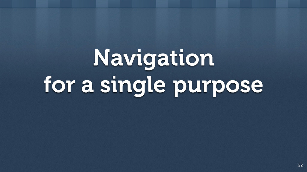 Navigation for purpose 22 a single