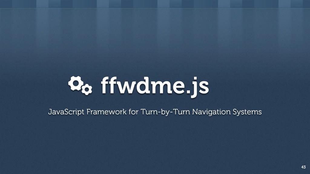ffwdme.js 43 JavaScript Framework for Turn-by-T...