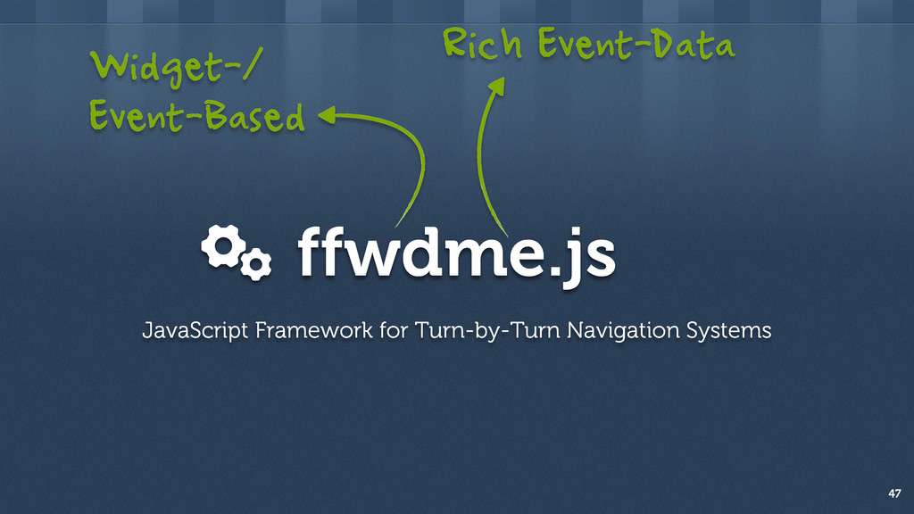 ffwdme.js 47 JavaScript Framework for Turn-by-T...