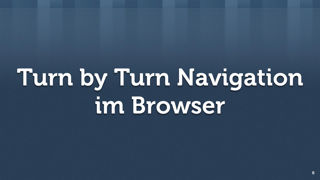 Turn by Turn Navigation im Browser 8