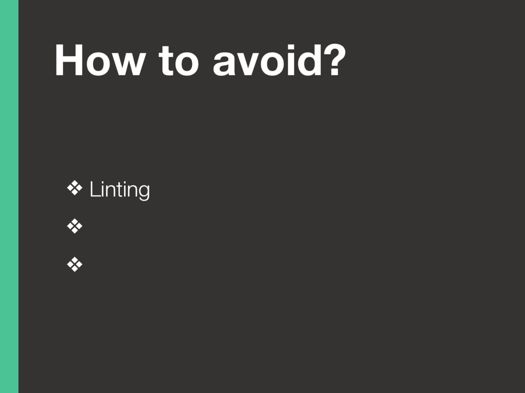 How to avoid? ❖ Linting ❖ ❖