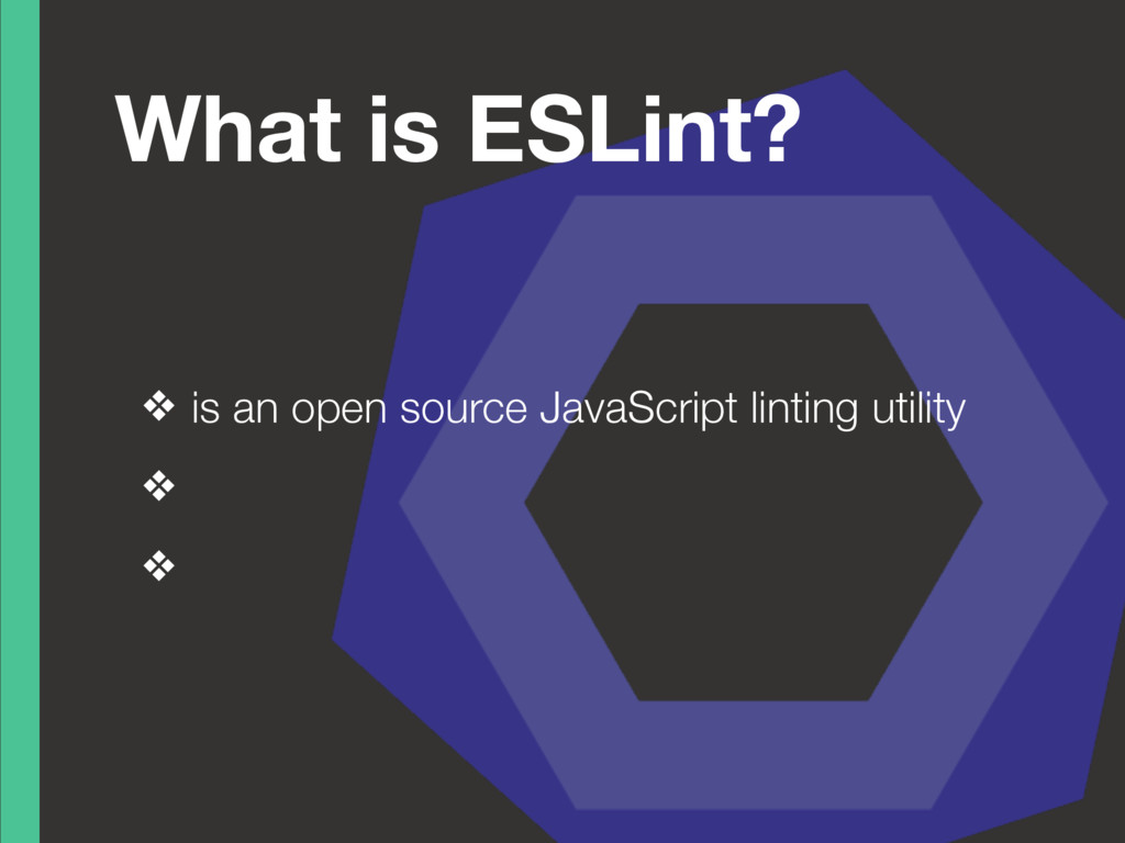 What is ESLint? ❖ is an open source JavaScript ...