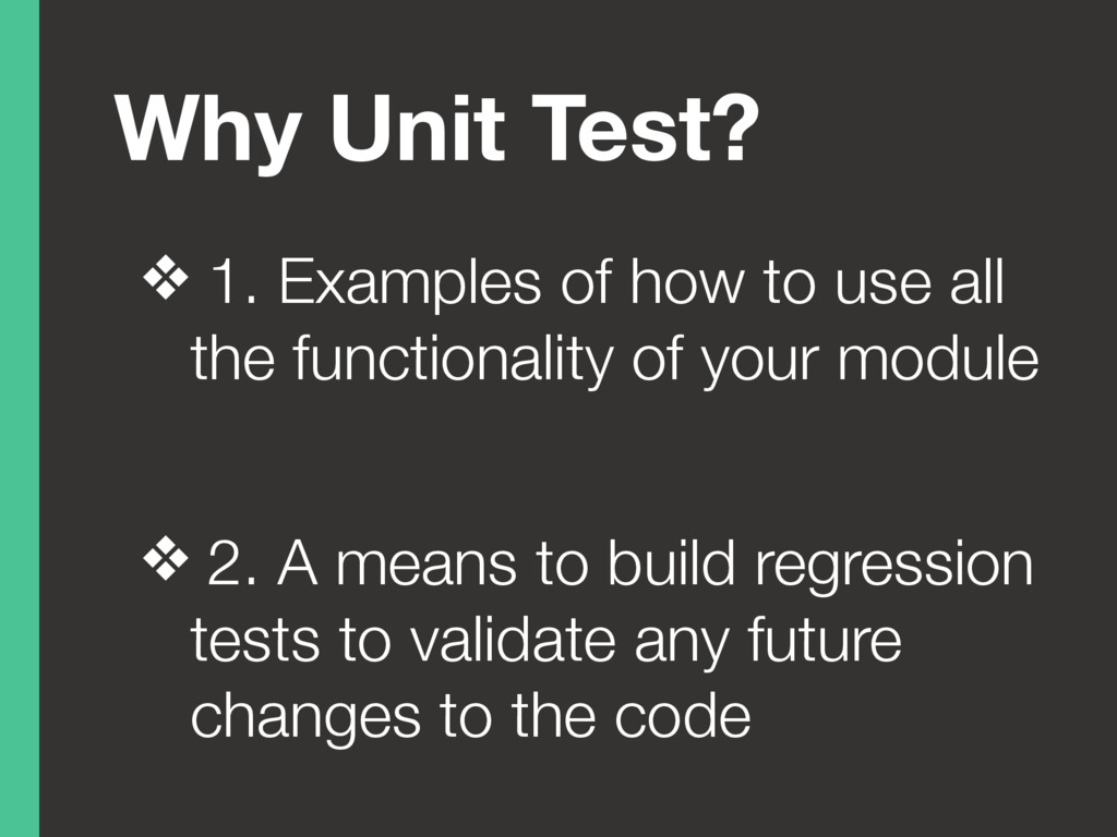 Why Unit Test? ❖ 1. Examples of how to use all ...