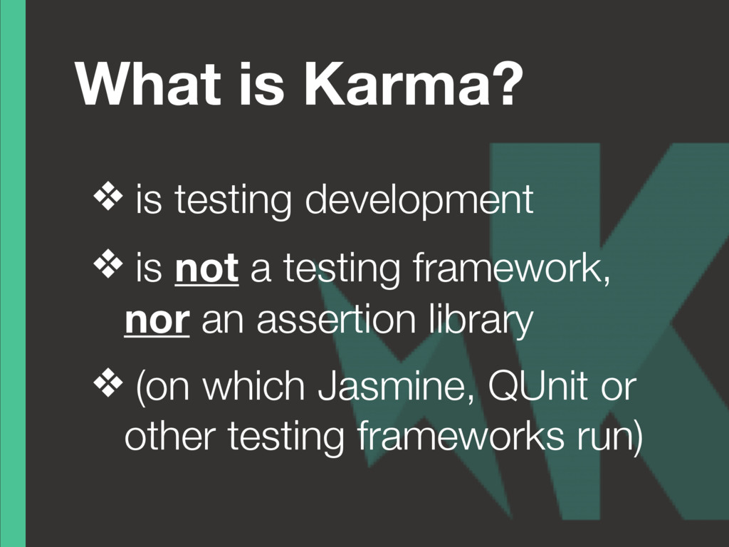 What is Karma? ❖ is testing development ❖ is no...