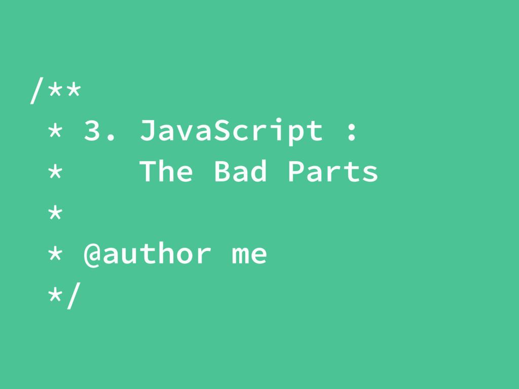 /** * 3. JavaScript : * The Bad Parts * * @auth...