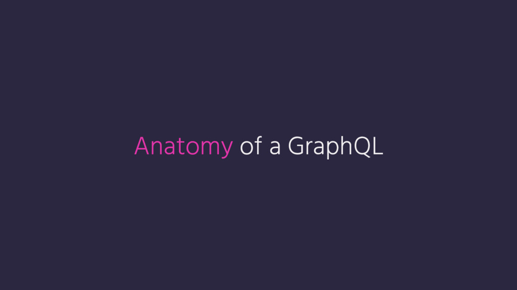 Anatomy of a GraphQL