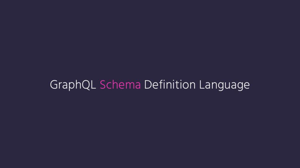 GraphQL Schema Definition Language