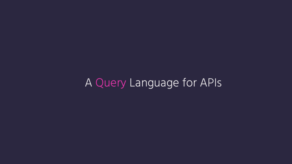 A Query Language for APIs