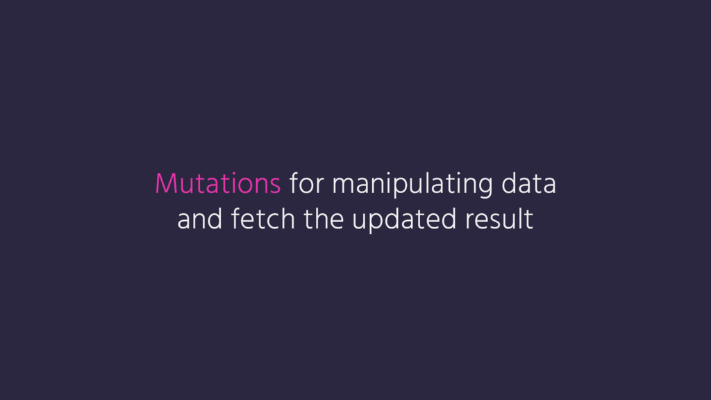 Mutations for manipulating data and fetch the u...