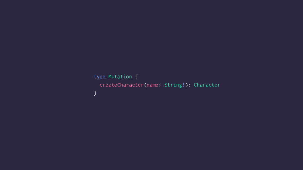 type Mutation { createCharacter(name: String!):...