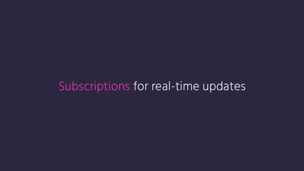 Subscriptions for real-time updates