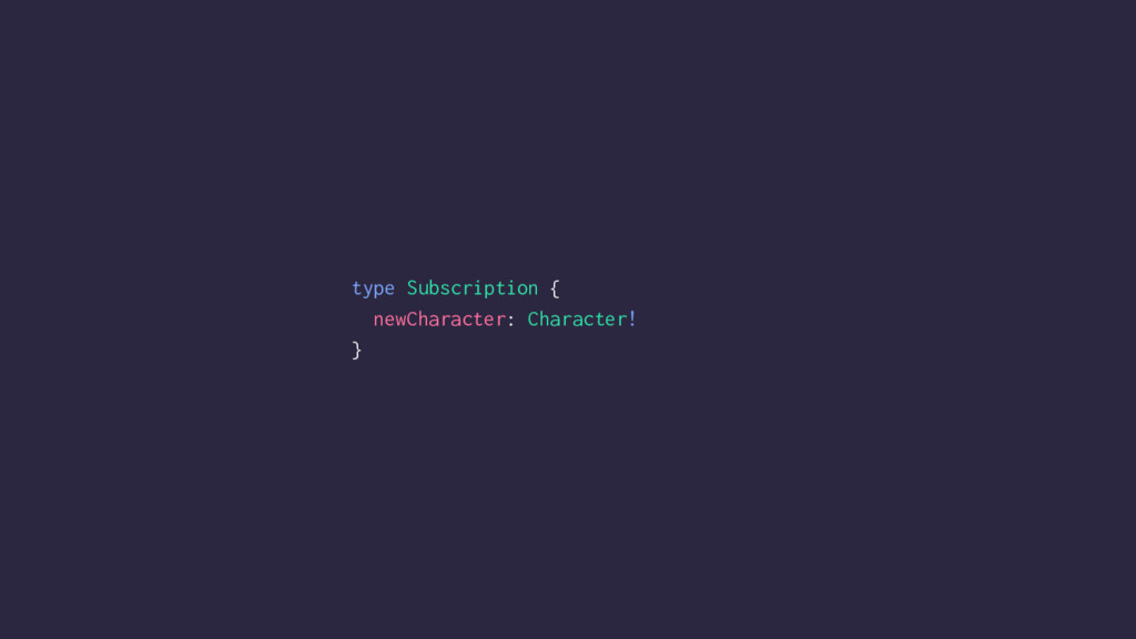 type Subscription { newCharacter: Character! }