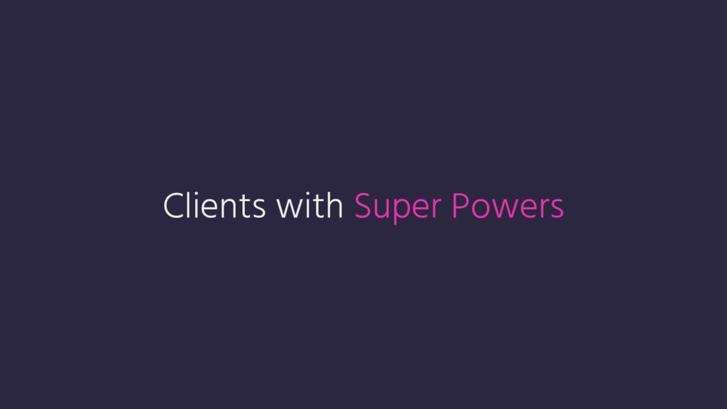 Clients with Super Powers
