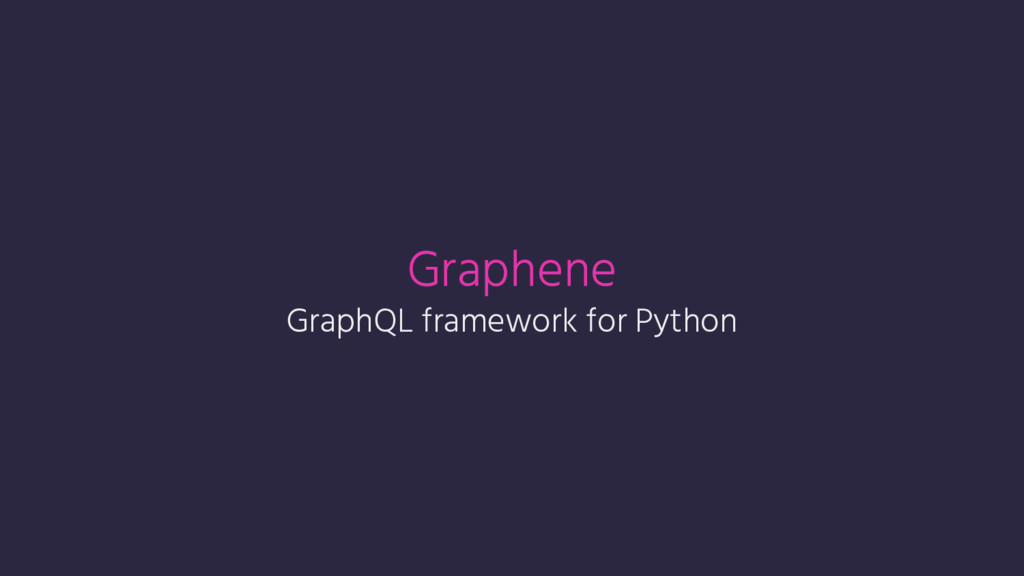 Graphene GraphQL framework for Python