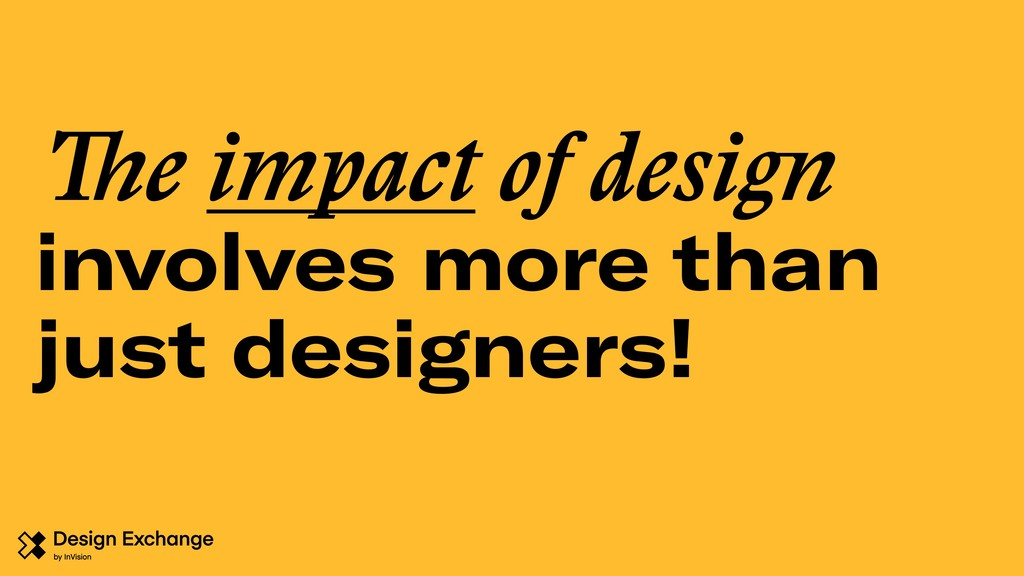 The impact of design involves more than just de...