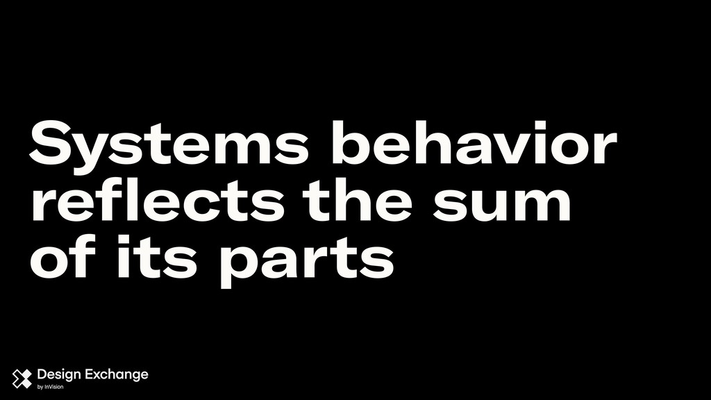 Systems behavior reflects the sum of its parts