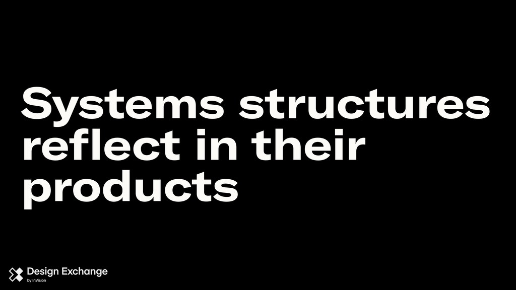 Systems structures reflect in their products