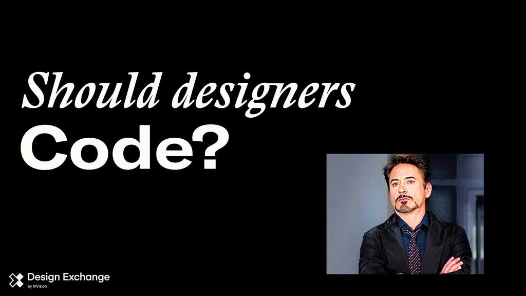 Code? Should designers