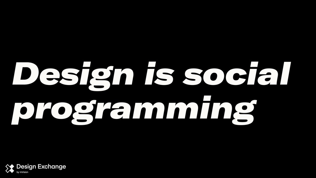 Design is social programming