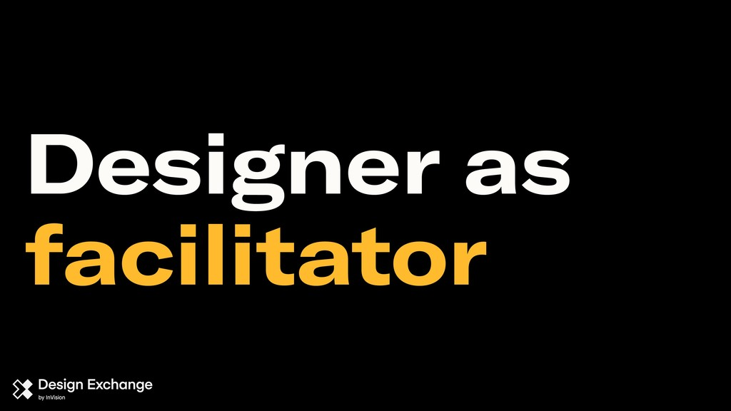 Designer as facilitator