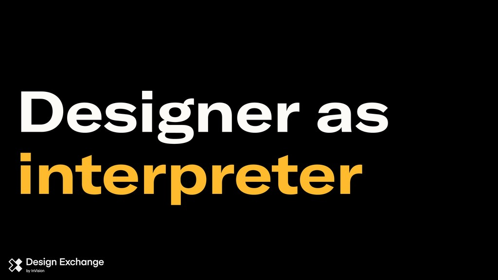 Designer as interpreter