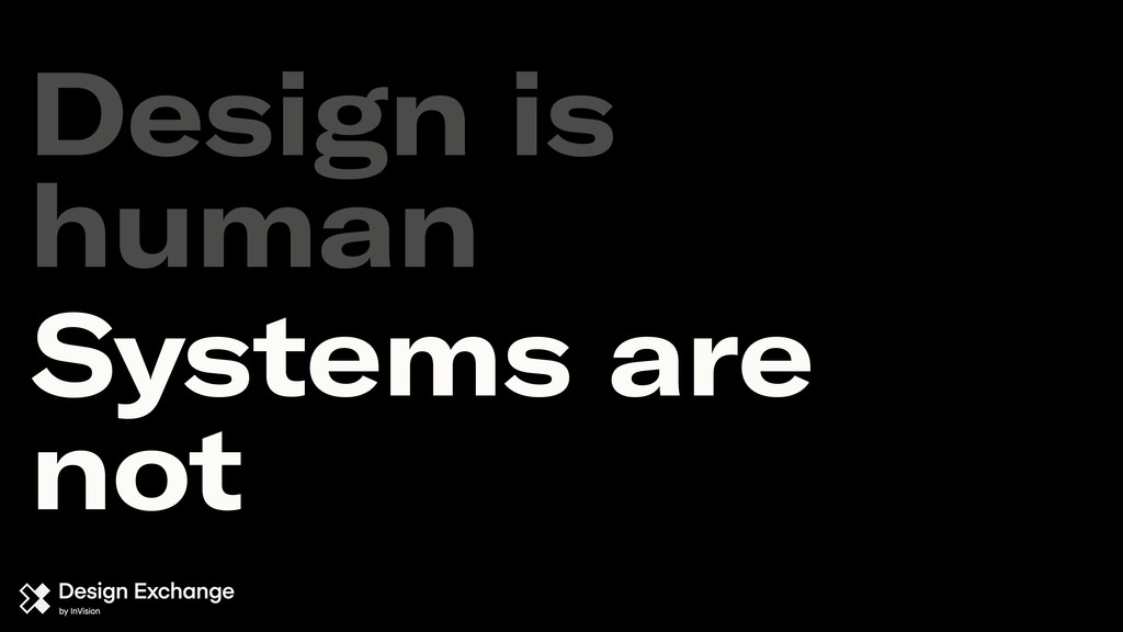 Design is human Systems are not