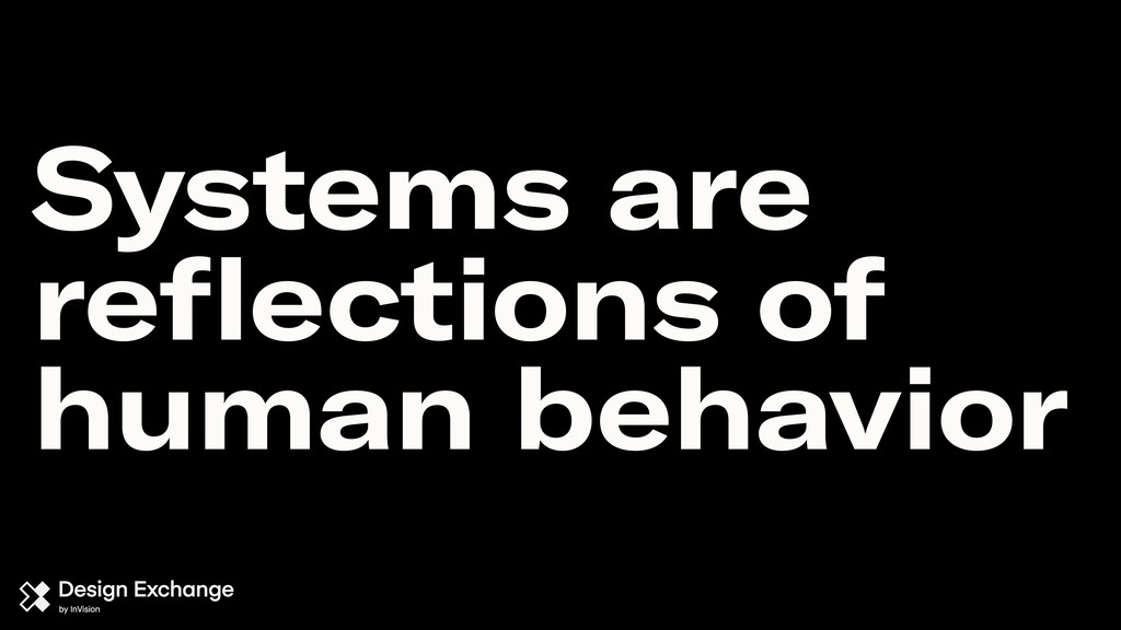 Systems are reflections of human behavior