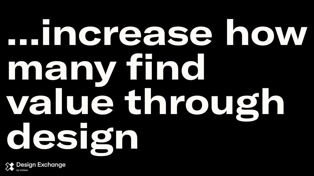 …increase how many find value through design