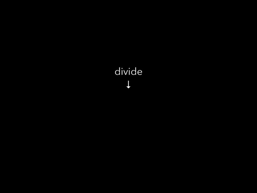 divide ↓