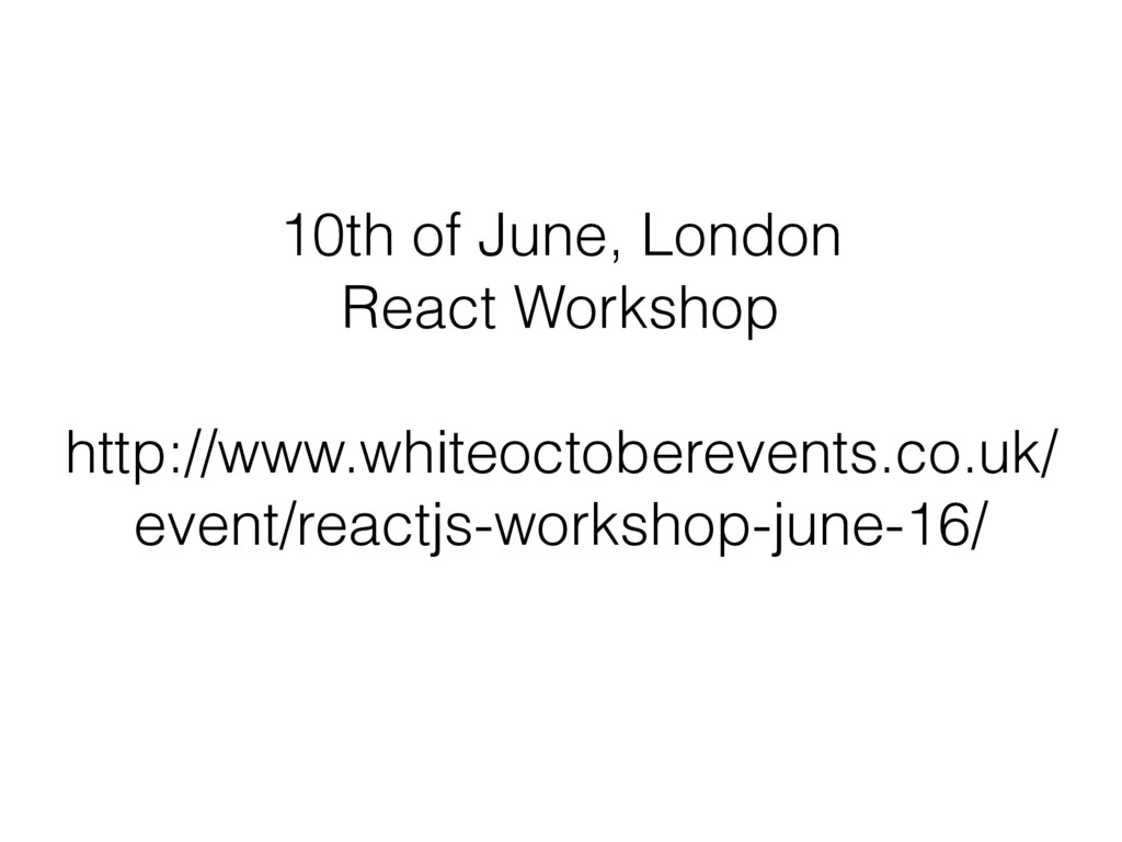 10th of June, London React Workshop http://www....