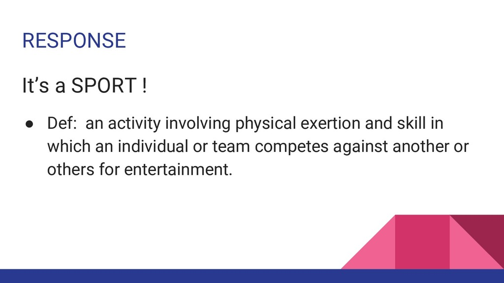 RESPONSE It's a SPORT ! ● Def: an activity invo...