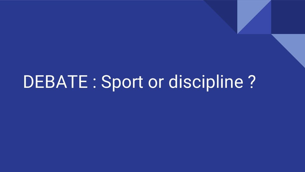 DEBATE : Sport or discipline ?