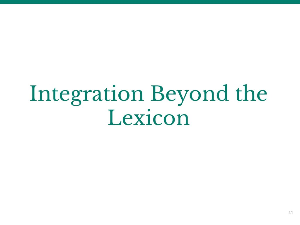 Integration Beyond the Lexicon 41