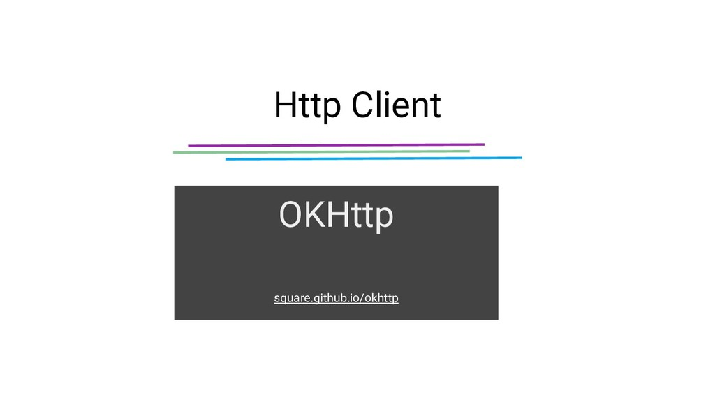 Http Client OKHttp square.github.io/okhttp