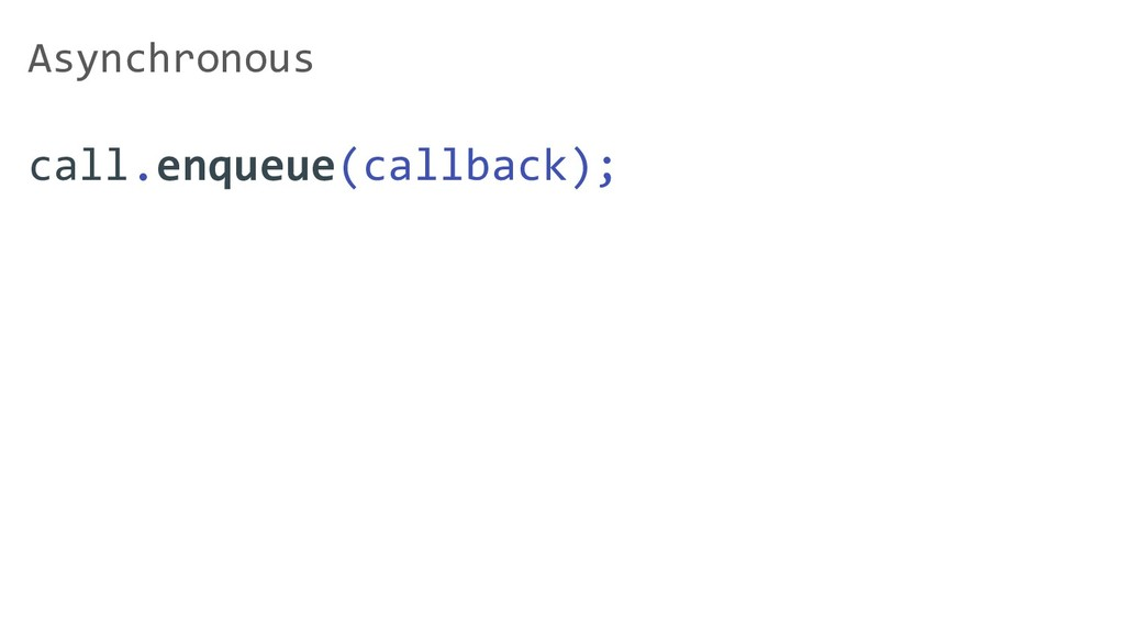 call.enqueue(callback); Asynchronous