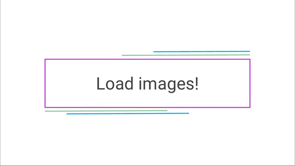 Load images!