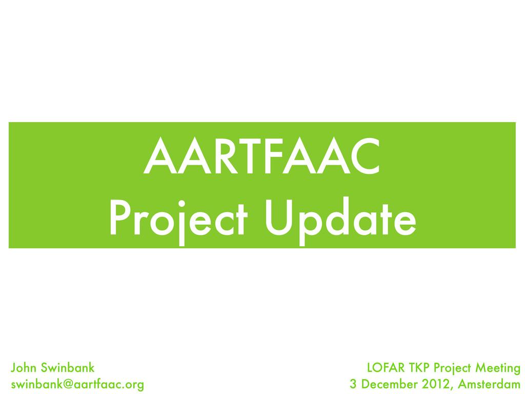 AARTFAAC Project Update John Swinbank swinbank@...