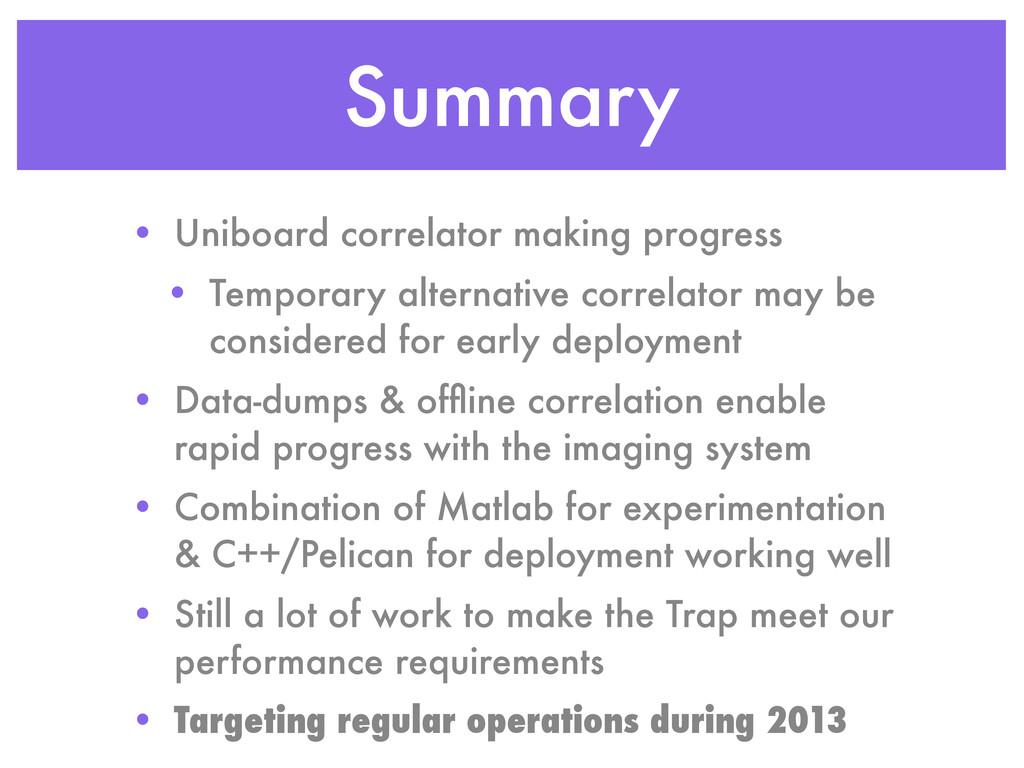 Summary • Uniboard correlator making progress •...